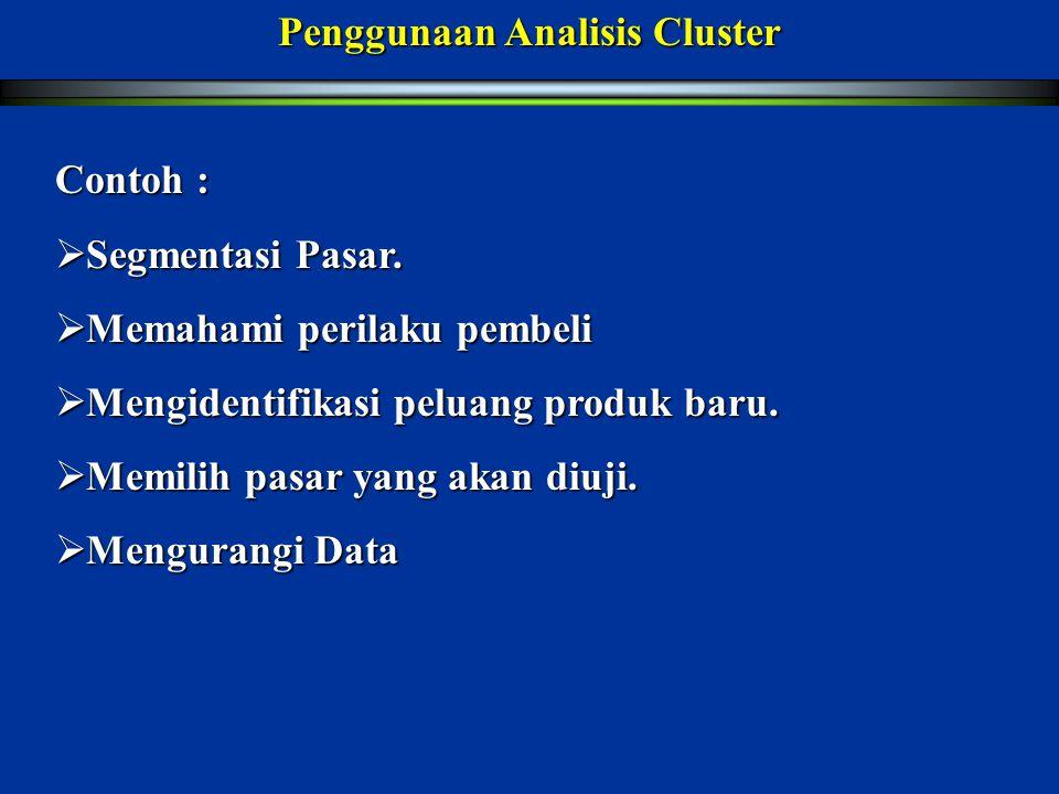 Statistik dalam Analisis Cluster Agglomeration schedule Cluster centroid Cluster Centers Cluster membership Dendrogram Distance between cluster centers Incicle diagram