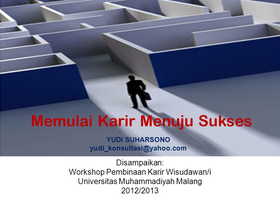 Perubahan Mental Guru SMK Disampaikan: Workshop Pembinaan Karir Wisudawan/i Universitas Muhammadiyah Malang 2012/2013 Yudi Suharsono, M.Si, Psikolog 0818530822 Yudi_konsultasi@yahoo.com Memulai Karir Menuju Sukses YUDI SUHARSONO yudi_konsultasi@yahoo.com