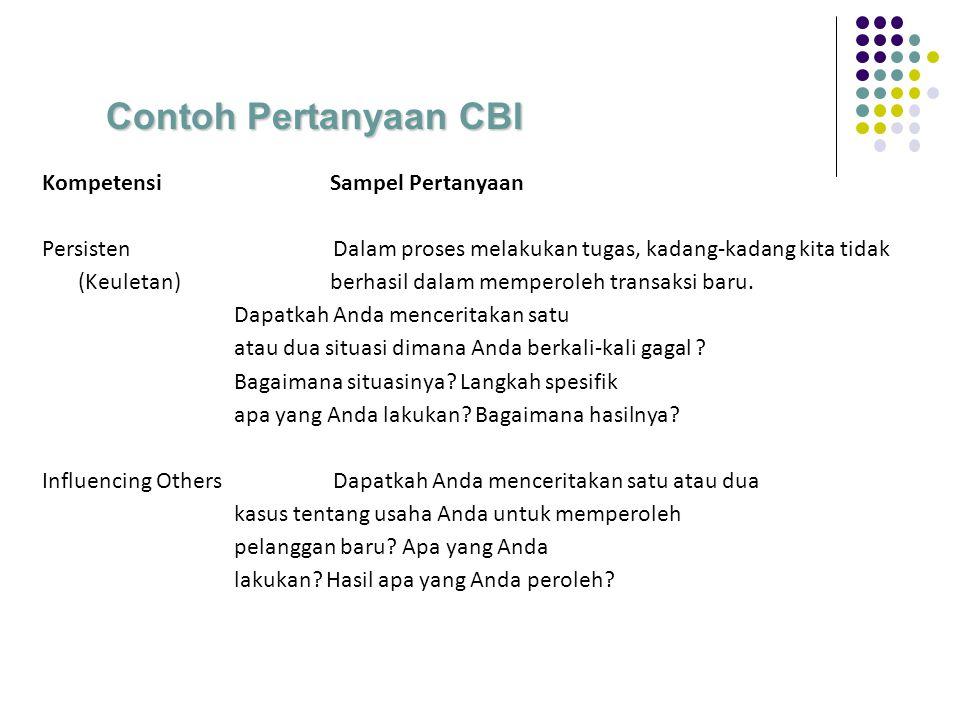 Contoh Pertanyaan CBI KompetensiSampel Pertanyaan Persisten Dalam proses melakukan tugas, kadang-kadang kita tidak (Keuletan) berhasil dalam memperoleh transaksi baru.