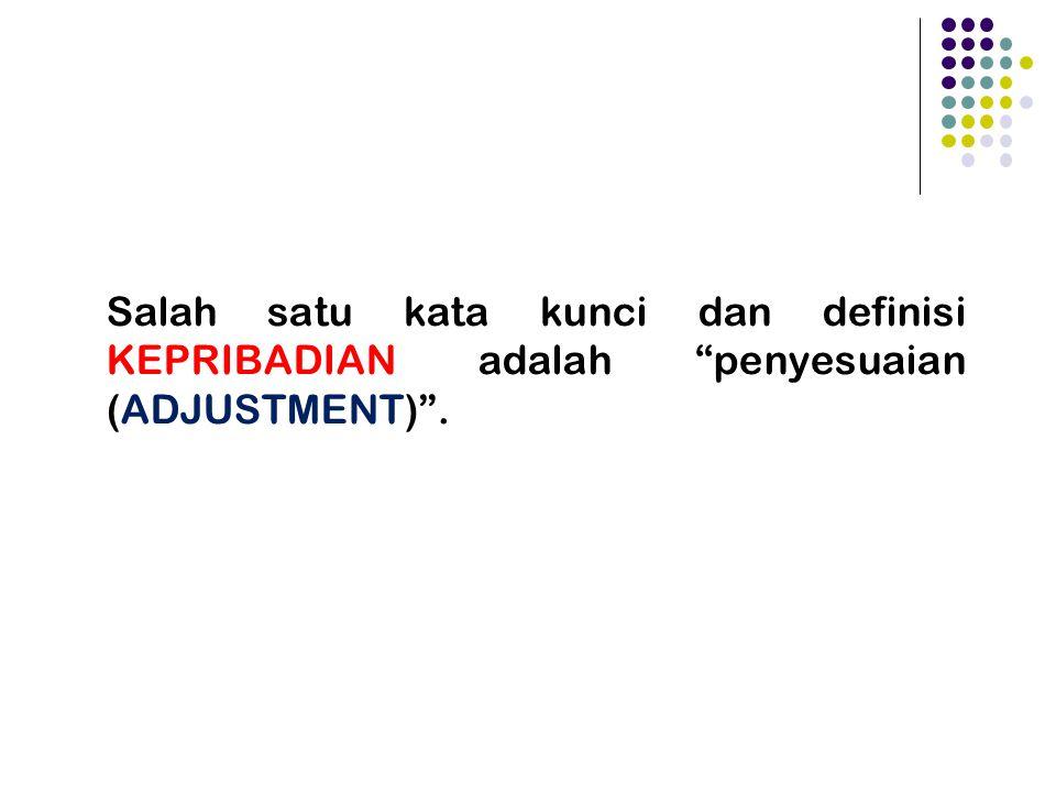 Karakteristik Kepribadian Salah satu kata kunci dan definisi KEPRIBADIAN adalah penyesuaian (ADJUSTMENT) .