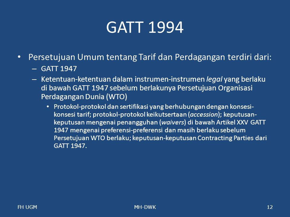 GATT 1994 Persetujuan Umum tentang Tarif dan Perdagangan terdiri dari: – GATT 1947 – Ketentuan-ketentuan dalam instrumen-instrumen legal yang berlaku