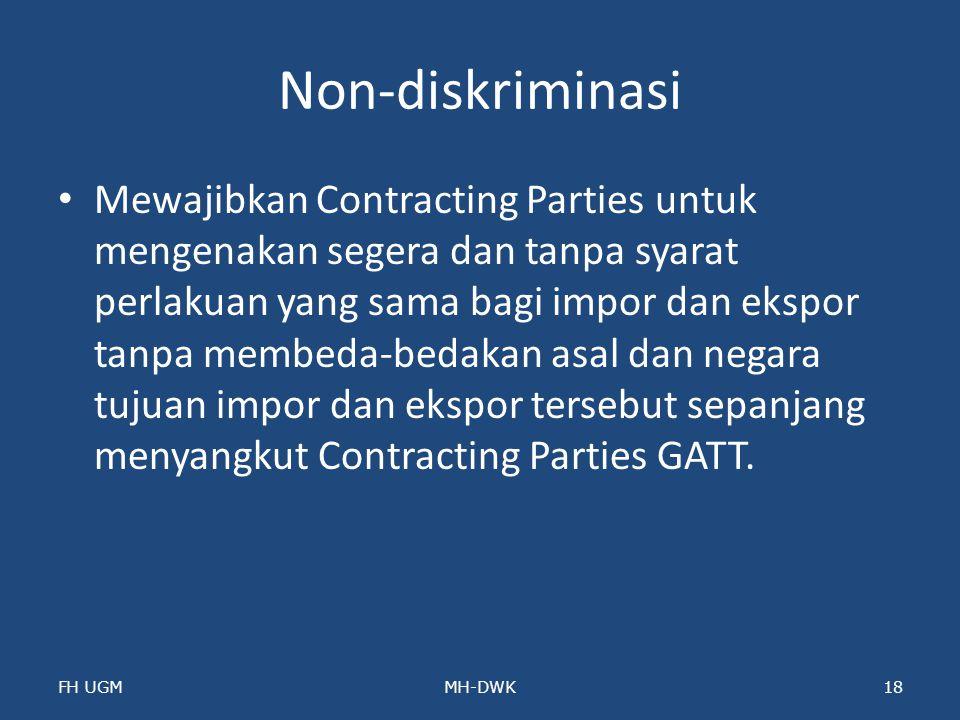 Non-diskriminasi Mewajibkan Contracting Parties untuk mengenakan segera dan tanpa syarat perlakuan yang sama bagi impor dan ekspor tanpa membeda-bedak
