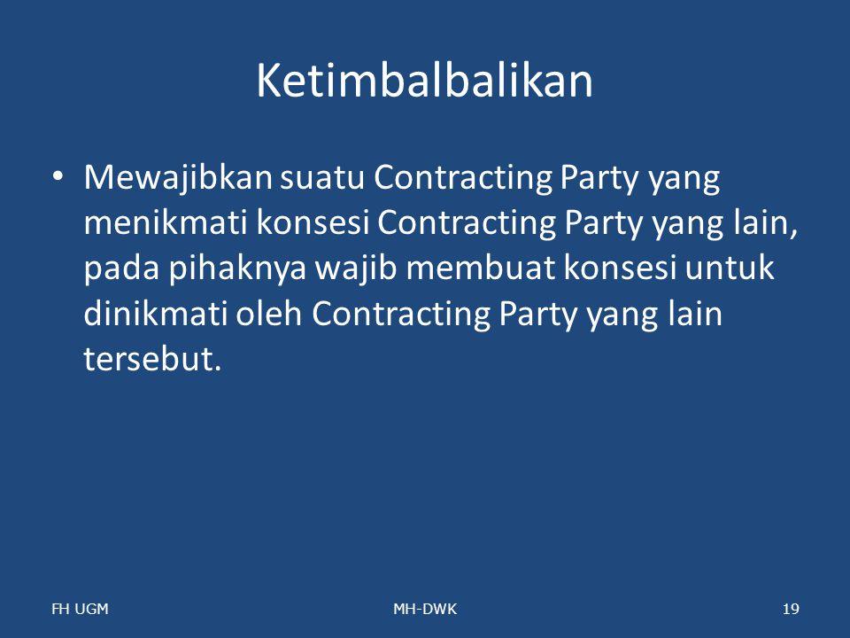 Ketimbalbalikan Mewajibkan suatu Contracting Party yang menikmati konsesi Contracting Party yang lain, pada pihaknya wajib membuat konsesi untuk dinik