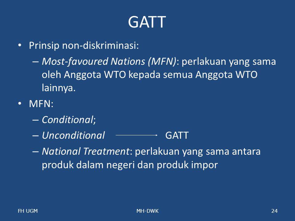 GATT Prinsip non-diskriminasi: – Most-favoured Nations (MFN): perlakuan yang sama oleh Anggota WTO kepada semua Anggota WTO lainnya. MFN: – Conditiona