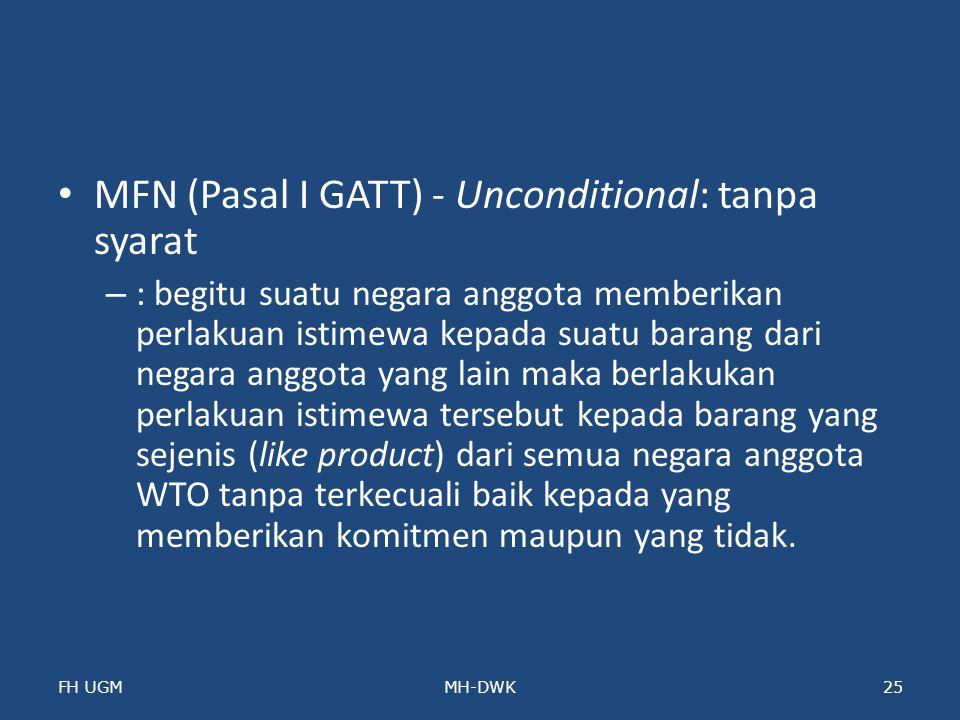 MFN (Pasal I GATT) - Unconditional: tanpa syarat – : begitu suatu negara anggota memberikan perlakuan istimewa kepada suatu barang dari negara anggota
