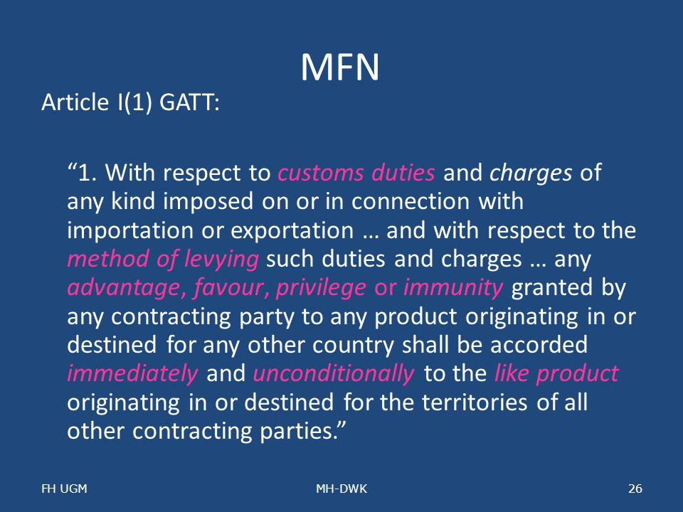 "MFN Article I(1) GATT: ""1. With respect to customs duties and charges of any kind imposed on or in connection with importation or exportation … and wi"