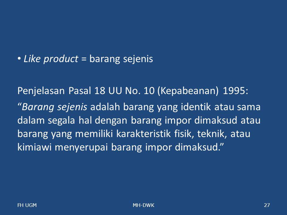 "Like product = barang sejenis Penjelasan Pasal 18 UU No. 10 (Kepabeanan) 1995: ""Barang sejenis adalah barang yang identik atau sama dalam segala hal d"