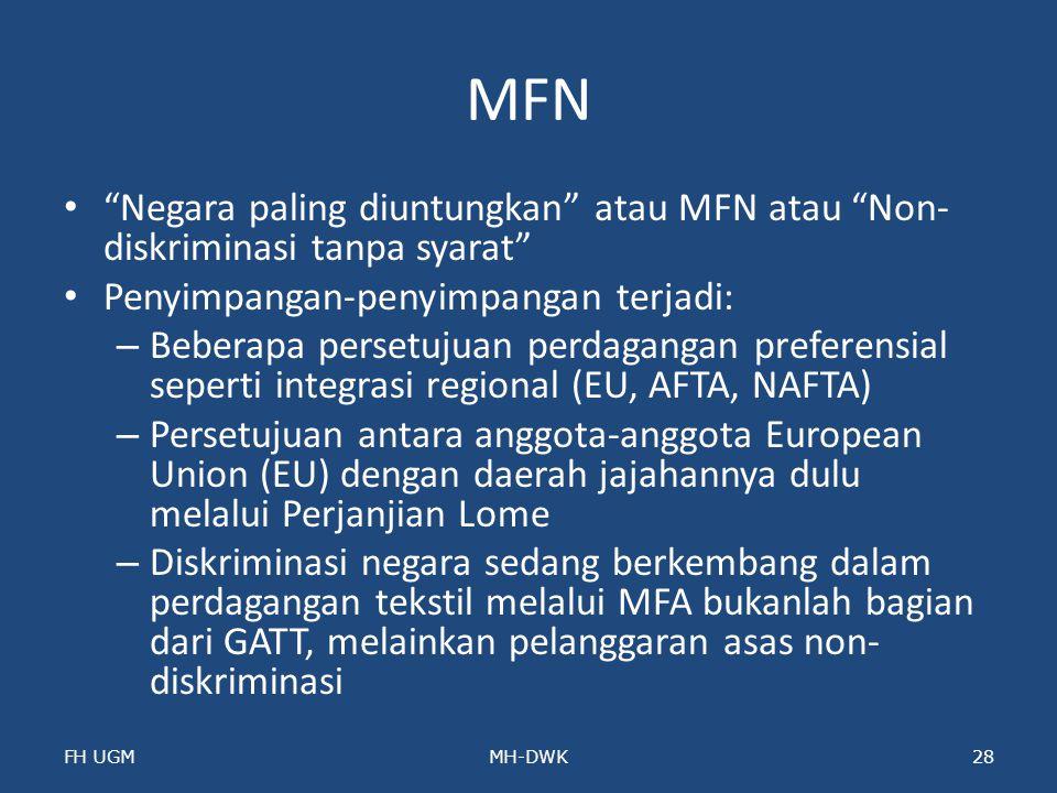 "MFN ""Negara paling diuntungkan"" atau MFN atau ""Non- diskriminasi tanpa syarat"" Penyimpangan-penyimpangan terjadi: – Beberapa persetujuan perdagangan p"
