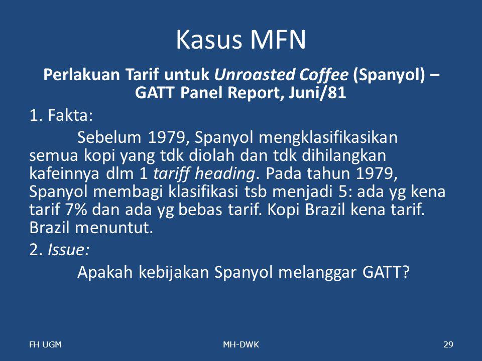 Kasus MFN Perlakuan Tarif untuk Unroasted Coffee (Spanyol) – GATT Panel Report, Juni/81 1. Fakta: Sebelum 1979, Spanyol mengklasifikasikan semua kopi