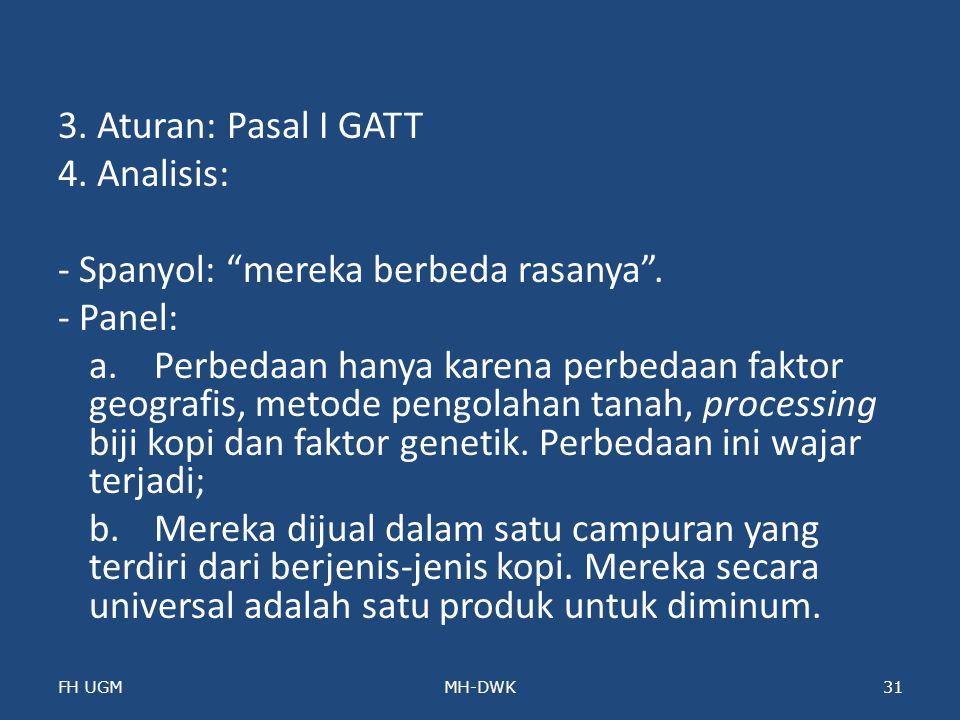 """3. Aturan: Pasal I GATT 4. Analisis: - Spanyol: """"mereka berbeda rasanya"""". - Panel: a. Perbedaan hanya karena perbedaan faktor geografis, metode pengol"""