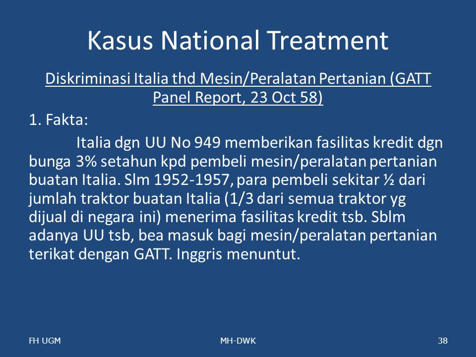 Kasus National Treatment Diskriminasi Italia thd Mesin/Peralatan Pertanian (GATT Panel Report, 23 Oct 58) 1. Fakta: Italia dgn UU No 949 memberikan fa