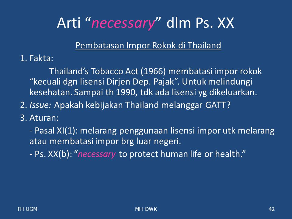 """Arti """"necessary"""" dlm Ps. XX Pembatasan Impor Rokok di Thailand 1. Fakta: Thailand's Tobacco Act (1966) membatasi impor rokok """"kecuali dgn lisensi Dirj"""