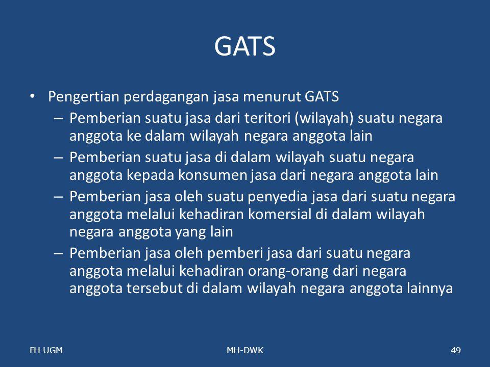 GATS Pengertian perdagangan jasa menurut GATS – Pemberian suatu jasa dari teritori (wilayah) suatu negara anggota ke dalam wilayah negara anggota lain