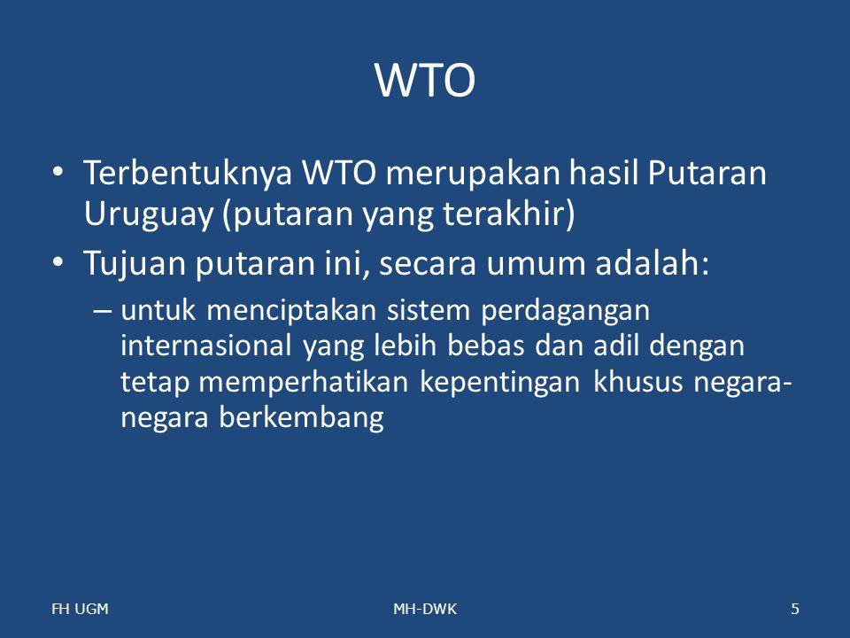 WTO Terbentuknya WTO merupakan hasil Putaran Uruguay (putaran yang terakhir) Tujuan putaran ini, secara umum adalah: – untuk menciptakan sistem perdag