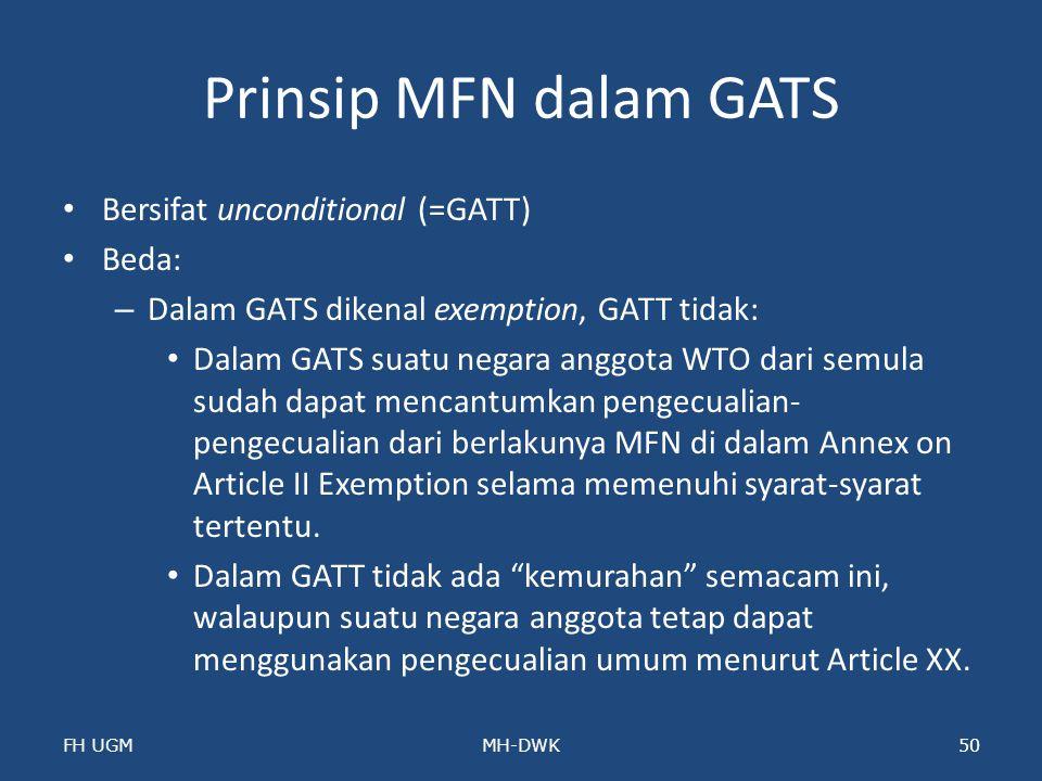 Prinsip MFN dalam GATS Bersifat unconditional (=GATT) Beda: – Dalam GATS dikenal exemption, GATT tidak: Dalam GATS suatu negara anggota WTO dari semul