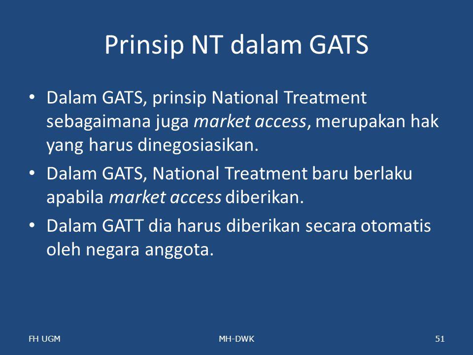 Prinsip NT dalam GATS Dalam GATS, prinsip National Treatment sebagaimana juga market access, merupakan hak yang harus dinegosiasikan. Dalam GATS, Nati