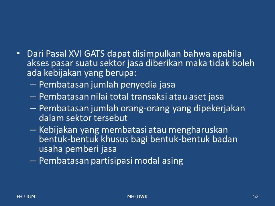 Dari Pasal XVI GATS dapat disimpulkan bahwa apabila akses pasar suatu sektor jasa diberikan maka tidak boleh ada kebijakan yang berupa: – Pembatasan j