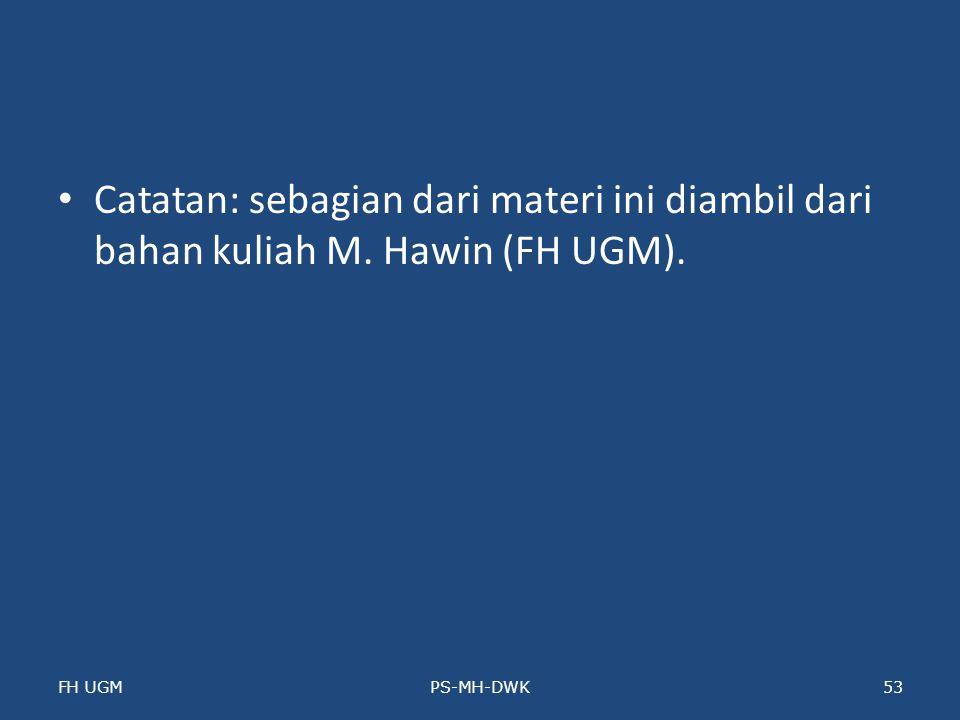 Catatan: sebagian dari materi ini diambil dari bahan kuliah M. Hawin (FH UGM). FH UGMPS-MH-DWK53