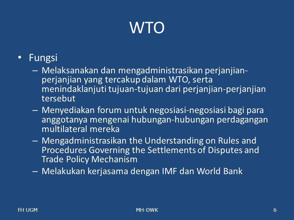 WTO Fungsi – Melaksanakan dan mengadministrasikan perjanjian- perjanjian yang tercakup dalam WTO, serta menindaklanjuti tujuan-tujuan dari perjanjian-