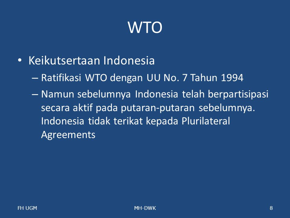 WTO Keikutsertaan Indonesia – Ratifikasi WTO dengan UU No. 7 Tahun 1994 – Namun sebelumnya Indonesia telah berpartisipasi secara aktif pada putaran-pu