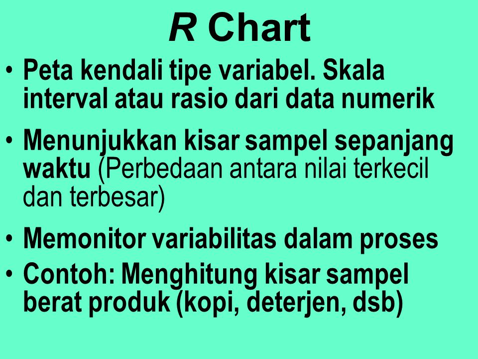 Prosedur Peta Kendali 1.Ambil 25 s/d 30 sampel (n=4 atau 5) dari proses yang stabil dan hitung rata-ratanya 2.Hitung rata-rata total, tentukan batas k