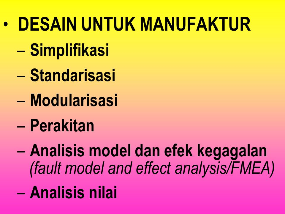 DESAIN AWAL – Desain Bentuk esain Fungsi – Reliabilitas – Maintainabilitas DESAIN FINAL – Spesifikasi dan gambar rinci – Perencanaan proses – pertimba