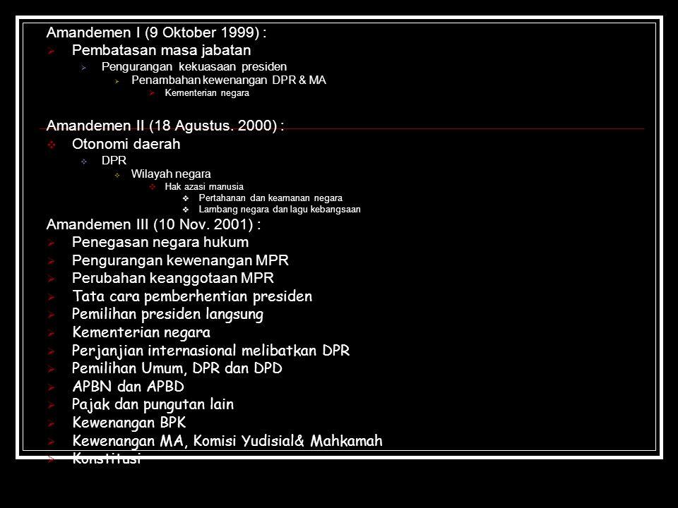 Amandemen I (9 Oktober 1999) :  Pembatasan masa jabatan  Pengurangan kekuasaan presiden  Penambahan kewenangan DPR & MA  Kementerian negara Amande