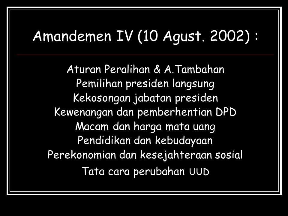 Amandemen IV (10 Agust. 2002) : Aturan Peralihan & A.Tambahan Pemilihan presiden langsung Kekosongan jabatan presiden Kewenangan dan pemberhentian DPD