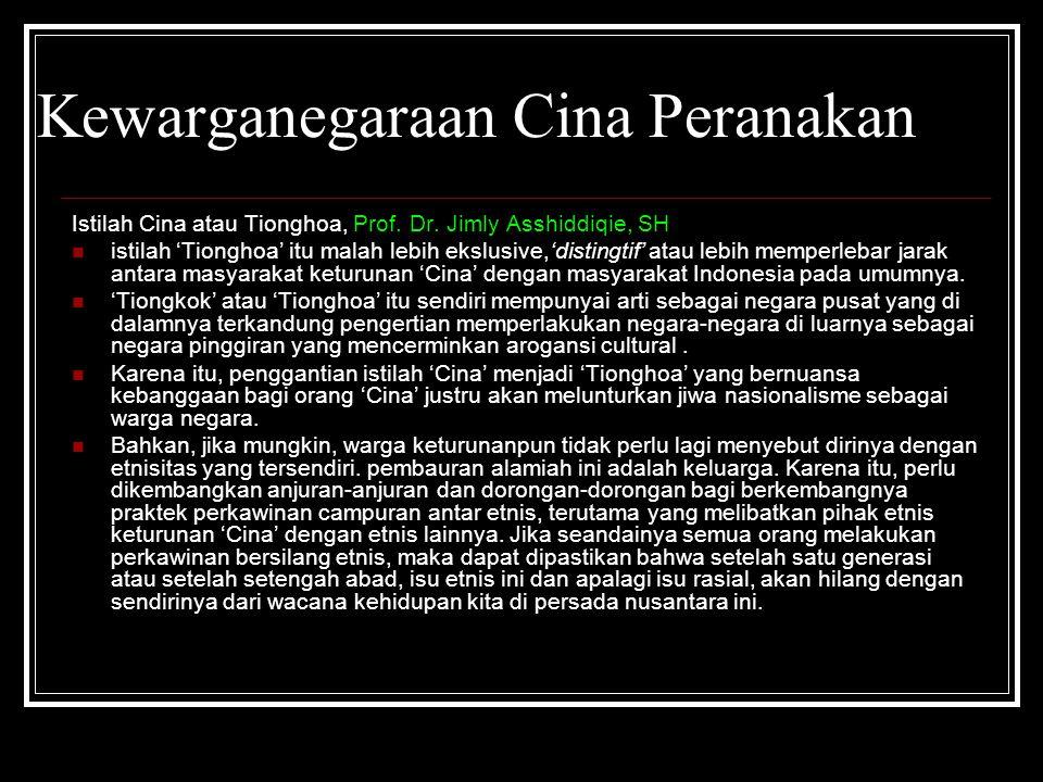 Kewarganegaraan Cina Peranakan Istilah Cina atau Tionghoa, Prof. Dr. Jimly Asshiddiqie, SH istilah 'Tionghoa' itu malah lebih ekslusive,'distingtif' a