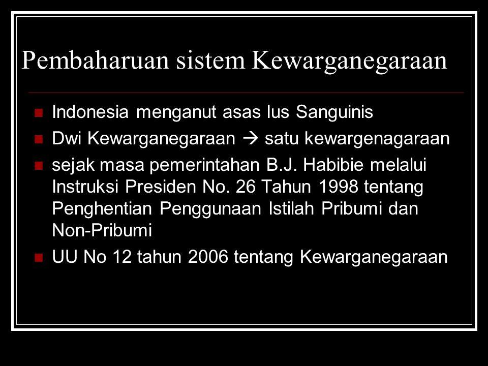 Pembaharuan sistem Kewarganegaraan Indonesia menganut asas Ius Sanguinis Dwi Kewarganegaraan  satu kewargenagaraan sejak masa pemerintahan B.J. Habib
