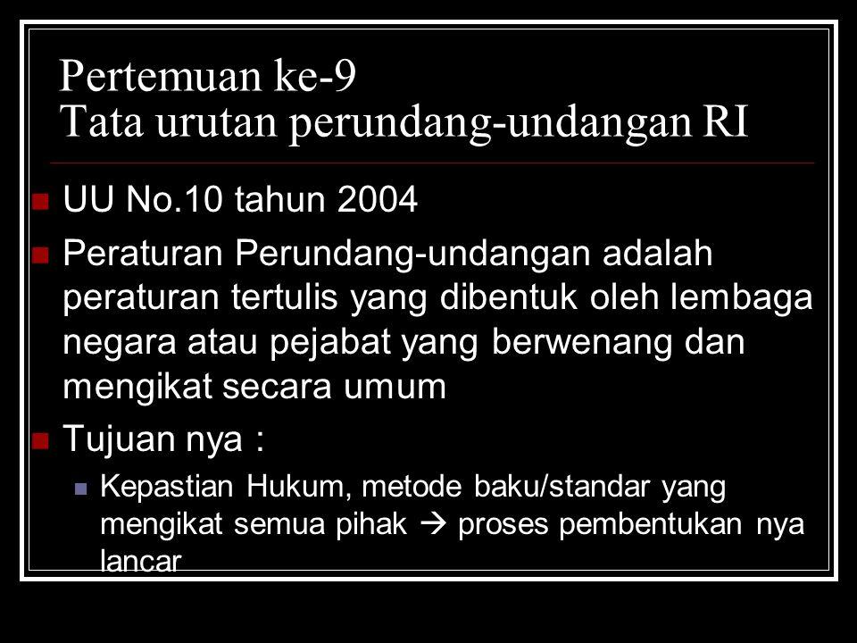 Pertemuan ke-9 Tata urutan perundang-undangan RI UU No.10 tahun 2004 Peraturan Perundang-undangan adalah peraturan tertulis yang dibentuk oleh lembaga