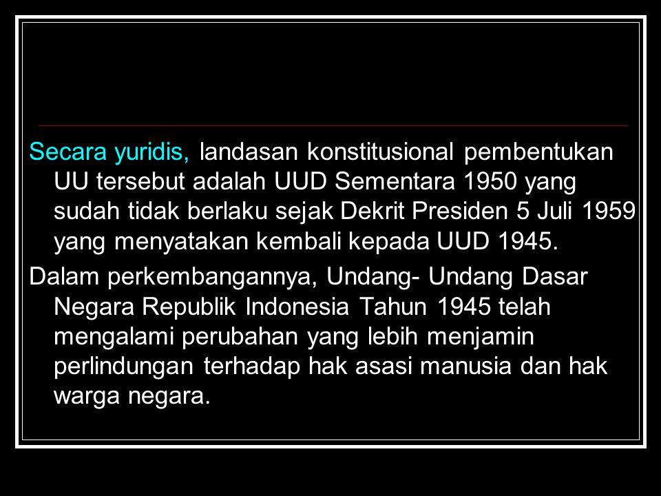 Secara yuridis, landasan konstitusional pembentukan UU tersebut adalah UUD Sementara 1950 yang sudah tidak berlaku sejak Dekrit Presiden 5 Juli 1959 y