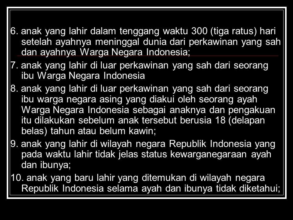 6. anak yang lahir dalam tenggang waktu 300 (tiga ratus) hari setelah ayahnya meninggal dunia dari perkawinan yang sah dan ayahnya Warga Negara Indone
