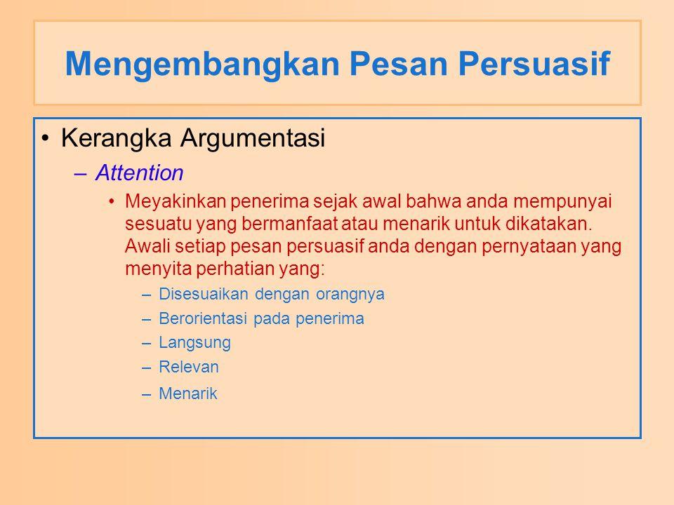 Mengembangkan Pesan Persuasif Kerangka Argumentasi –Attention Meyakinkan penerima sejak awal bahwa anda mempunyai sesuatu yang bermanfaat atau menarik untuk dikatakan.