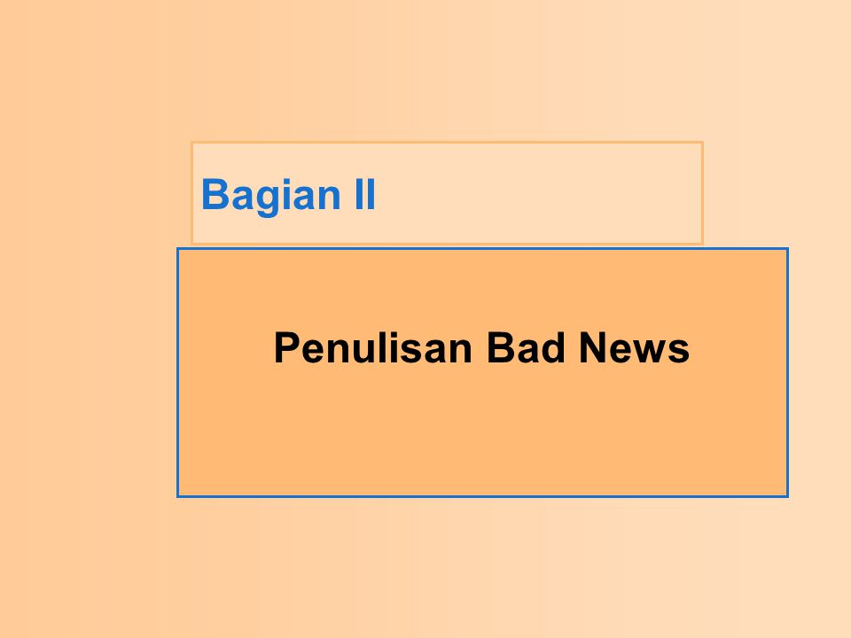 Bad News Strategi Pengorganisasian Pesan-pesan Bad News –Terdapat tiga sasaran utama ketika menyampaikan berita buruk; (1) menyampaikan berita buruk, (2) memperoleh penerimaan mengenai berita buruk, (3) mempertahankan niat baik sejauh mungkin dengan penerima.