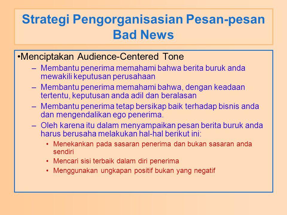 Strategi Pengorganisasian Pesan-pesan Bad News Menciptakan Audience-Centered Tone –Membantu penerima memahami bahwa berita buruk anda mewakili keputus