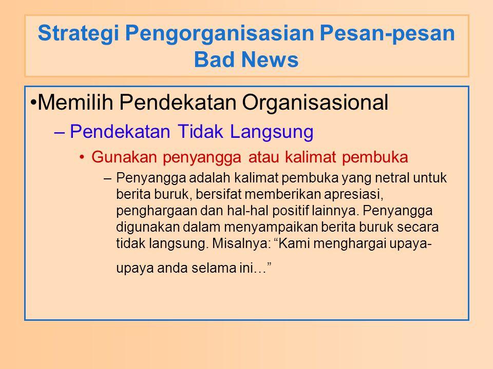 Strategi Pengorganisasian Pesan-pesan Bad News Memilih Pendekatan Organisasional –Pendekatan Tidak Langsung Gunakan penyangga atau kalimat pembuka –Pe