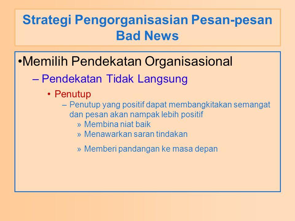 Strategi Pengorganisasian Pesan-pesan Bad News Memilih Pendekatan Organisasional –Pendekatan Tidak Langsung Penutup –Penutup yang positif dapat memban