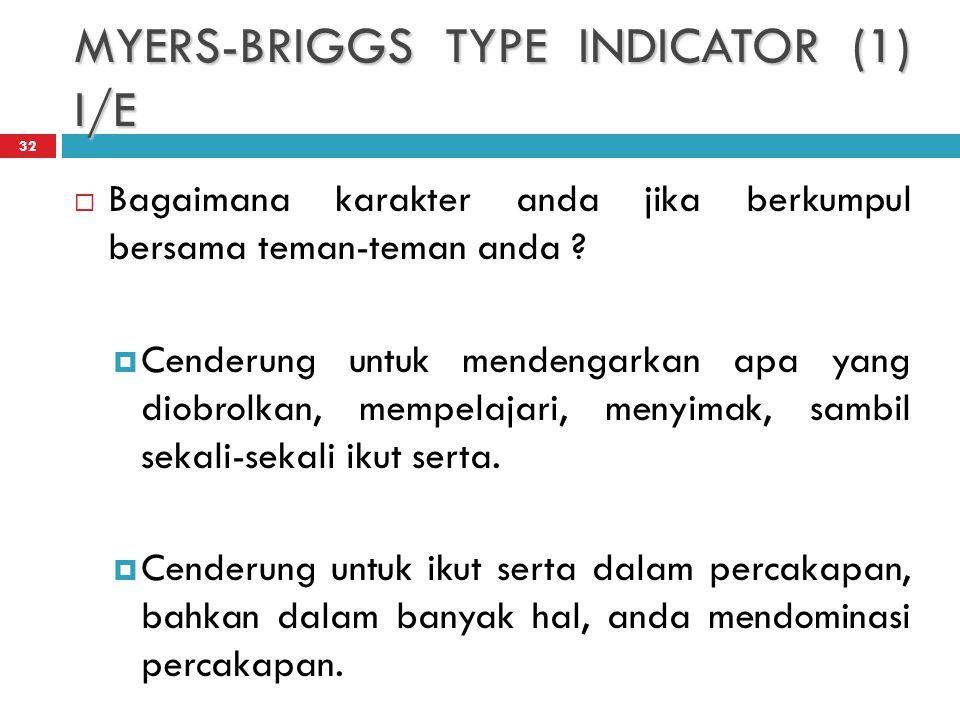 MYERS-BRIGGS TYPE INDICATOR (1) I/E 32  Bagaimana karakter anda jika berkumpul bersama teman-teman anda .