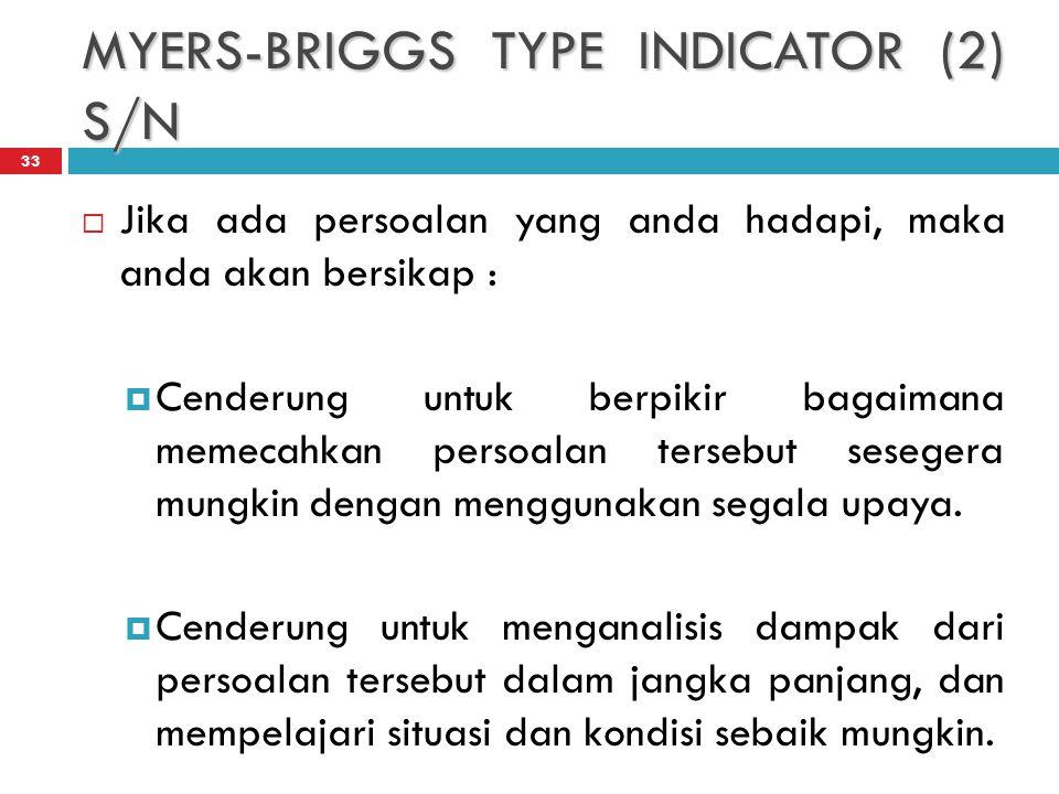 MYERS-BRIGGS TYPE INDICATOR (2) S/N 33  Jika ada persoalan yang anda hadapi, maka anda akan bersikap :  Cenderung untuk berpikir bagaimana memecahkan persoalan tersebut sesegera mungkin dengan menggunakan segala upaya.