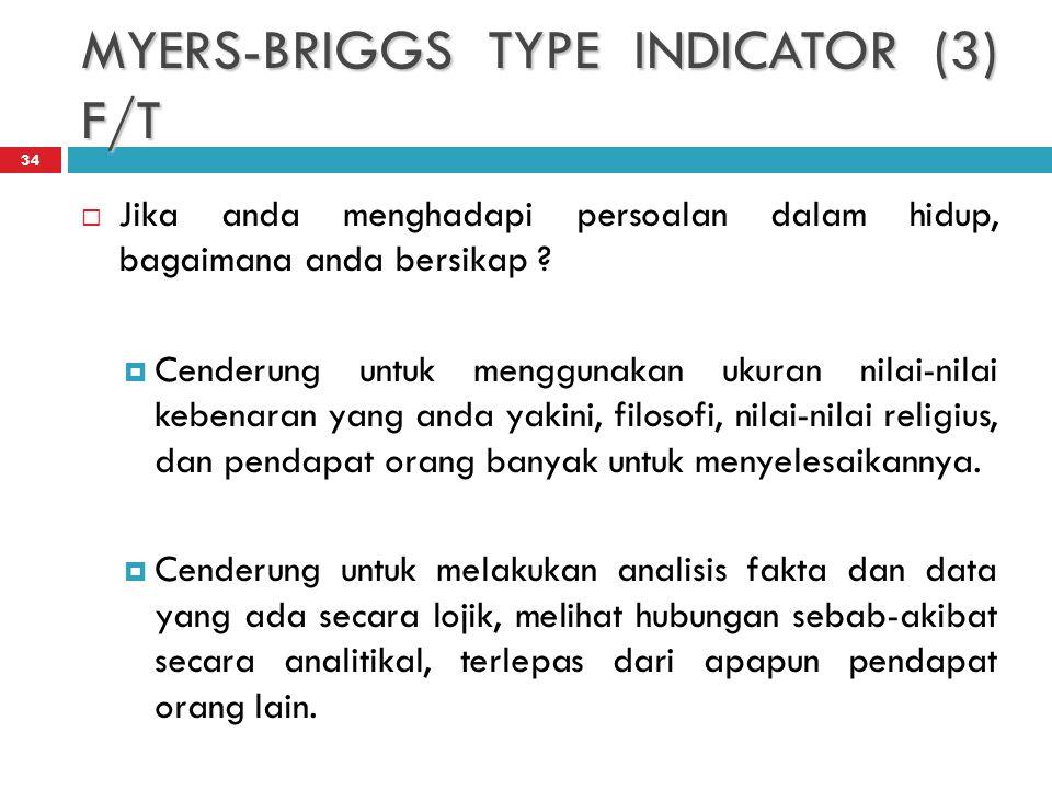 MYERS-BRIGGS TYPE INDICATOR (3) F/T 34  Jika anda menghadapi persoalan dalam hidup, bagaimana anda bersikap .