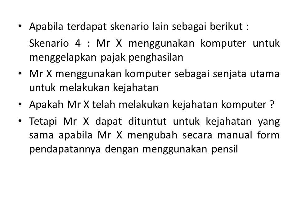 Apabila terdapat skenario lain sebagai berikut : Skenario 4 : Mr X menggunakan komputer untuk menggelapkan pajak penghasilan Mr X menggunakan komputer