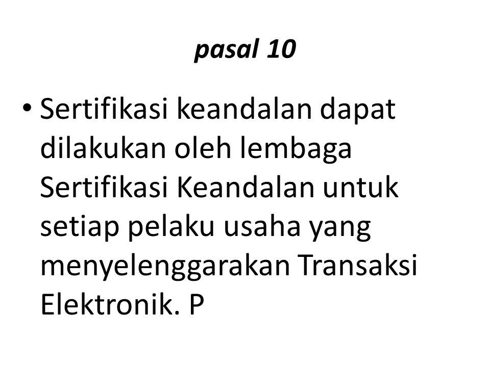 pasal 10 Sertifikasi keandalan dapat dilakukan oleh lembaga Sertifikasi Keandalan untuk setiap pelaku usaha yang menyelenggarakan Transaksi Elektronik