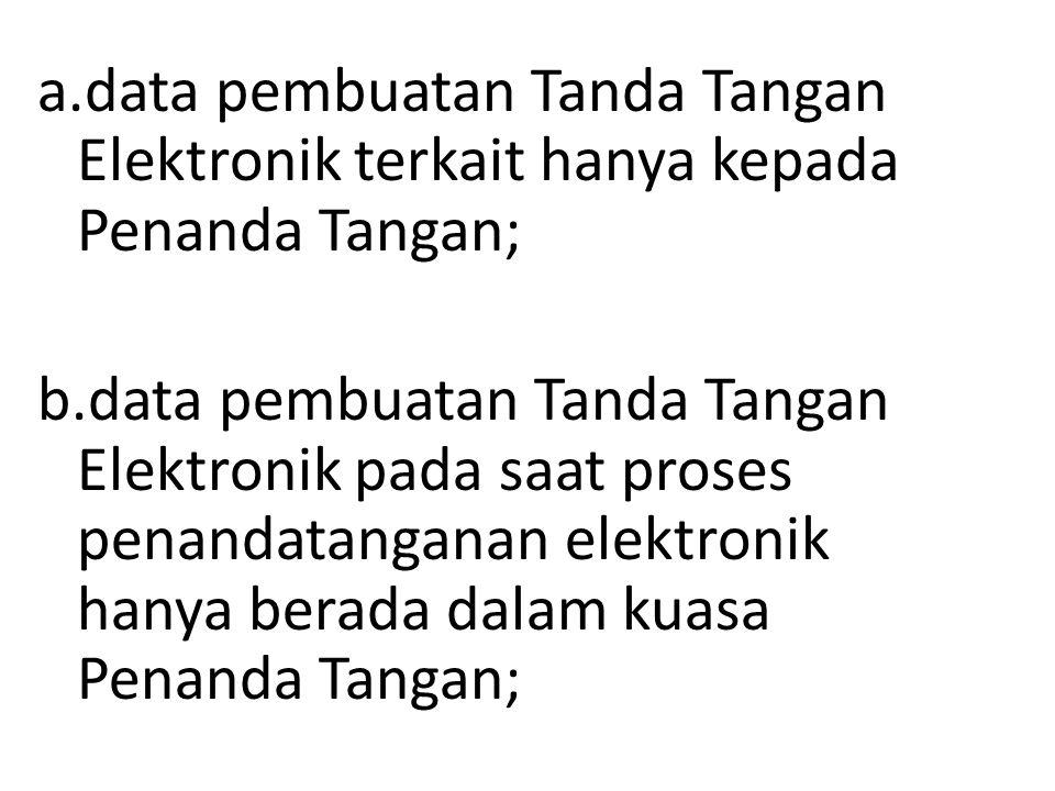 a.data pembuatan Tanda Tangan Elektronik terkait hanya kepada Penanda Tangan; b.data pembuatan Tanda Tangan Elektronik pada saat proses penandatangana