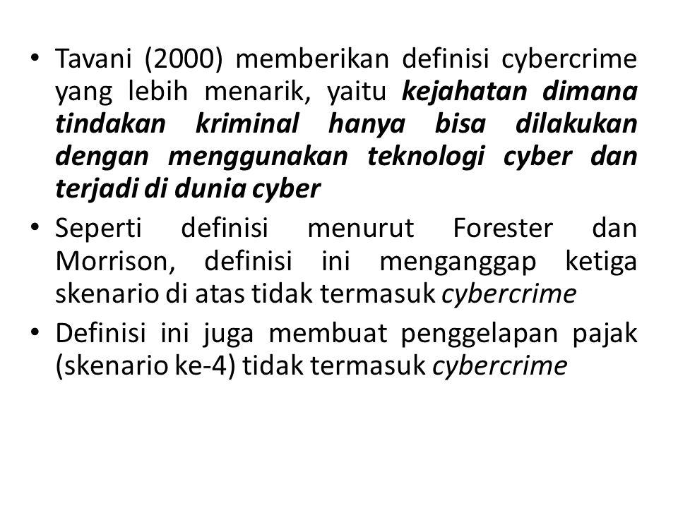 Tavani (2000) memberikan definisi cybercrime yang lebih menarik, yaitu kejahatan dimana tindakan kriminal hanya bisa dilakukan dengan menggunakan tekn
