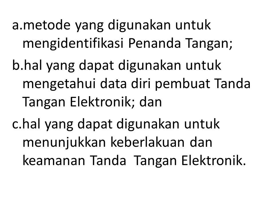 a.metode yang digunakan untuk mengidentifikasi Penanda Tangan; b.hal yang dapat digunakan untuk mengetahui data diri pembuat Tanda Tangan Elektronik;