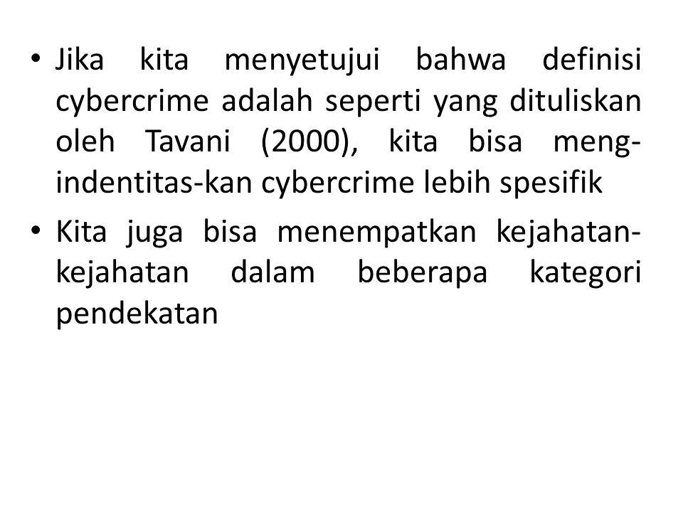 Jika kita menyetujui bahwa definisi cybercrime adalah seperti yang dituliskan oleh Tavani (2000), kita bisa meng- indentitas-kan cybercrime lebih spes