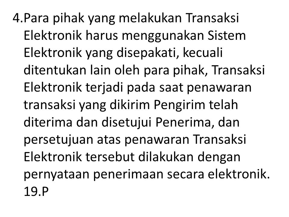 4.Para pihak yang melakukan Transaksi Elektronik harus menggunakan Sistem Elektronik yang disepakati, kecuali ditentukan lain oleh para pihak, Transak