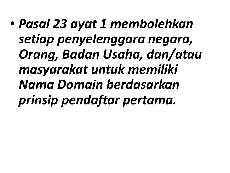 Pasal 23 ayat 1 membolehkan setiap penyelenggara negara, Orang, Badan Usaha, dan/atau masyarakat untuk memiliki Nama Domain berdasarkan prinsip pendaf