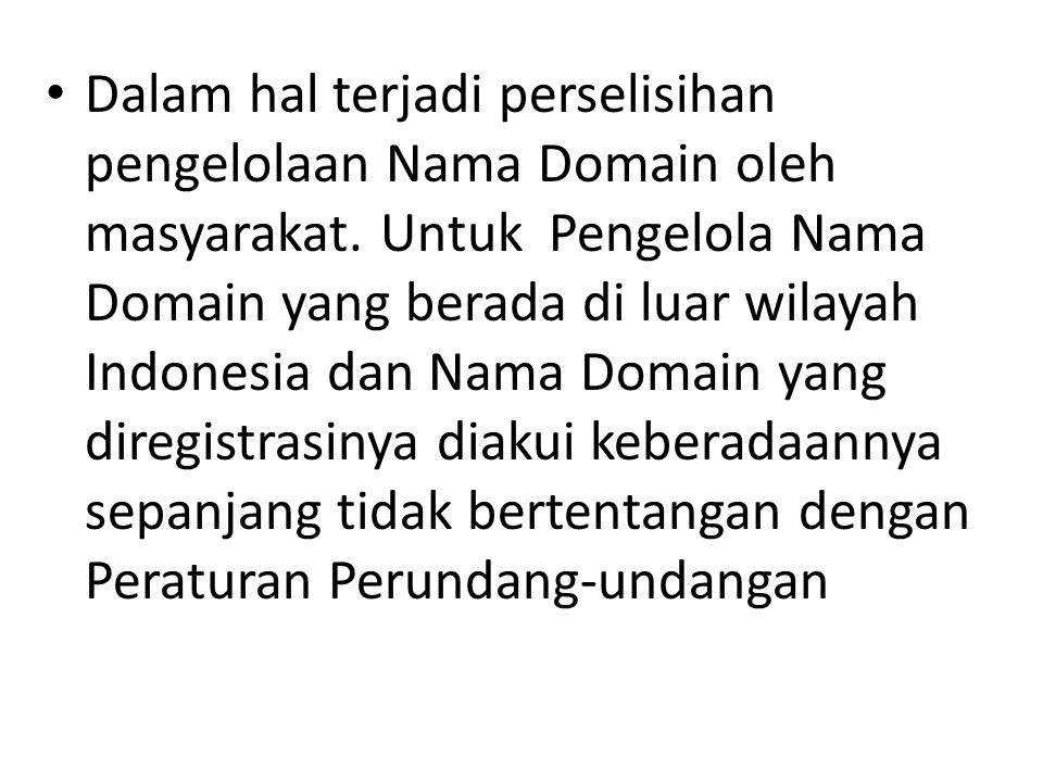 Dalam hal terjadi perselisihan pengelolaan Nama Domain oleh masyarakat. Untuk Pengelola Nama Domain yang berada di luar wilayah Indonesia dan Nama Dom